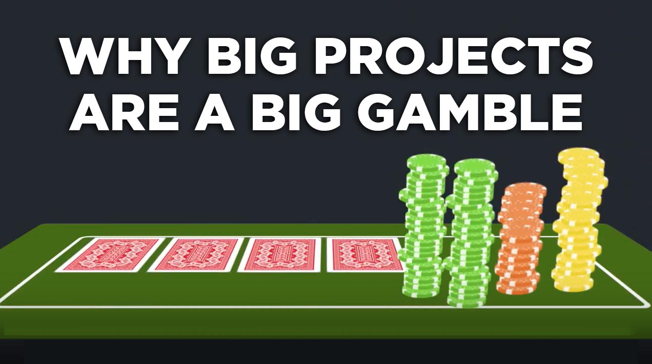 WHY BIG projects are a big gamble
